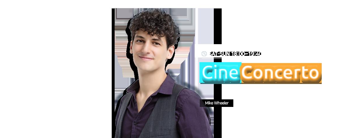 Cine Concerto SAT-SUN 18:00~19:40 Mike Wheeler