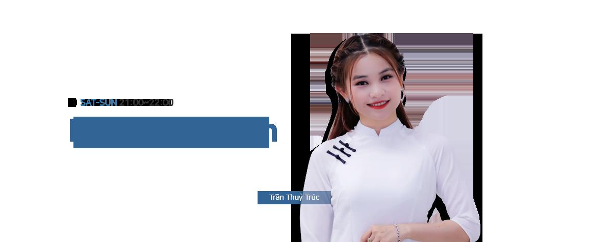 Hello, Vietnam SAT-SUN 21:00~22:00 Trần Thuỷ Trúc