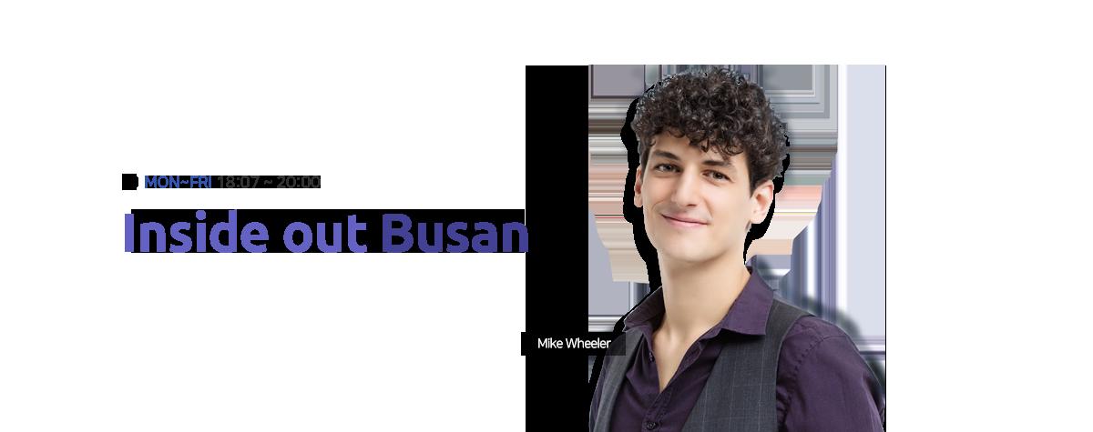 Inside Out Busan MON-FRI 18:07~20:00 Mike Wheeler